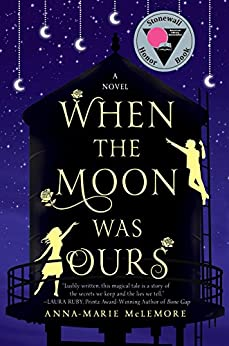 When the Moon Was Ours: A Novel by [Anna-Marie McLemore]