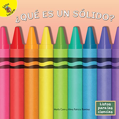Listos para las Ciencias: ¿Qué es un Sólido?—What is a Solid?, Different Types of Solids and Their Shapes, Grades PreK-2 Leveled Readers (16 pgs) (Spanish Edition)