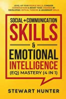 Social + Communication Skills & Emotional Intelligence (EQ) Mastery (4 in 1): Level-Up Your People Skills, Conquer Conservations & Boost Your Charisma By Developing Critical Thinking & Leadership Skills