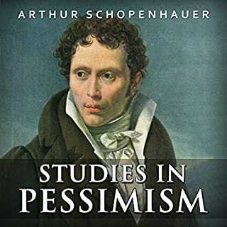 Studies in Pessimism                   By:                                                                                                                                 Arthur Schopenhauer                               Narrated by:                                                                                                                                 Ron Welch                      Length: 3 hrs and 4 mins     15 ratings     Overall 4.5