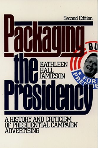 Packaging The Presidency: A History and Criticism of Presidential Campaign Advertising (English Edition)