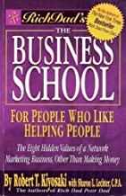 The Business School, For People Who Like Helping People (Rich Dad's- The Eight Hidden Values of a Network Marketing Business, Other Than Making Money)