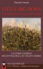 Little Big Horn, autopsie d'une bataille légendaire - L'ultime combat de Sitting Bull et Crazy Horse de David Cornut