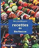 Mes meilleures recettes de BARBECUE: IDEE CADEAU: Carnet de recettes à compléter | rassembler VOS 45 meilleures recettes de BARBECUE dans ce livre | 151 pages | Conception Française