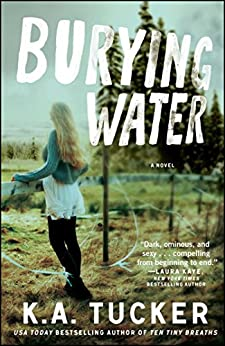 Burying Water: A Novel (The Burying Water Series Book 1) by [K.A. Tucker]