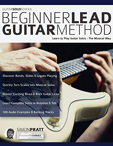 Beginner Lead Guitar Method: Learn to play guitar solos - The musical way...