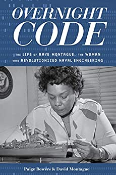 Overnight Code: The Life of Raye Montague, the Woman Who Revolutionized Naval Engineering by [Paige Bowers, David Montague]
