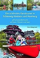Die schoensten Kanutouren in Schleswig-Holstein und Hamburg: 48 Kanuwandertouren auf Auen, Fluessen und Seen