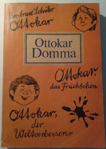 Der brave Schüler Ottokar. Ottokar, das Früchtchen. Ottokar, der Weltverbesserer