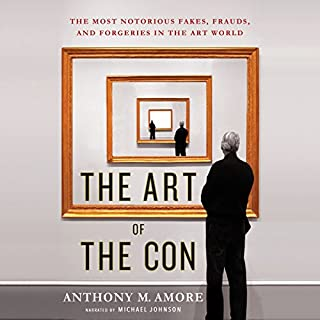 The Art of the Con     The Most Notorious Fakes, Frauds, and Forgeries in the Art World              By:                                                                                                                                 Anthony M. Amore                               Narrated by:                                                                                                                                 Michael Johnson                      Length: 8 hrs and 6 mins     15 ratings     Overall 4.4
