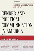 Gender and Political Communication in America: Rhetoric, Representation, and Display (Lexington Studies in Political Commu...