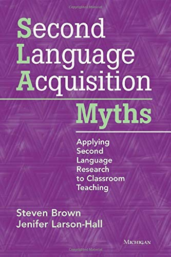 Second Language Acquisition Myths: Applying Second Language Research to Classroom Teachingの詳細を見る