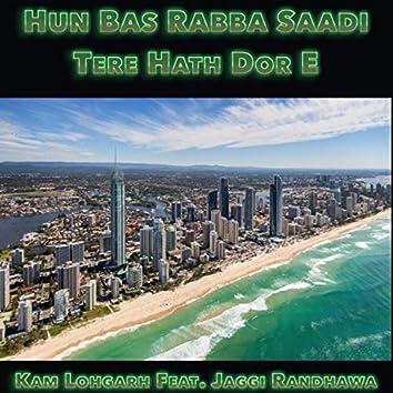 Hun Bas Rabba Saadi Tere Hath Dor E (feat. Jaggi Randhawa)