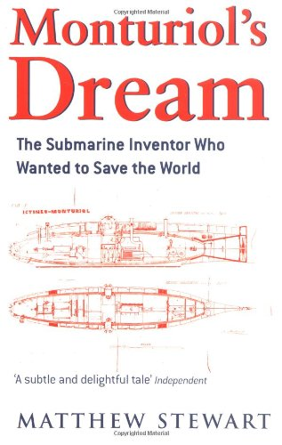 Monturiol's Dream: The Submarine Inventor Who Wanted to Save the World: The Extraordinary Story of the Submarine Inventor Who Wanted to Save the World