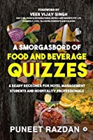 A Smorgasbord of Food and Beverage Quizzes: A Ready Reckoner for Hotel Management Students and Hospitality Professionals