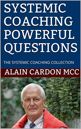 SYSTEMIC COACHING POWERFUL QUESTIONS: THE SYSTEMIC COACHING COLLECTION (English Edition)