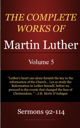 Download The Complete Works of Martin Luther: Volume 5, Sermons 92-114 (English Edition) B00JX0Z29M