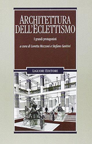 Architettura dell'eclettismo. I grandi protagonisti. Ediz. illustrata
