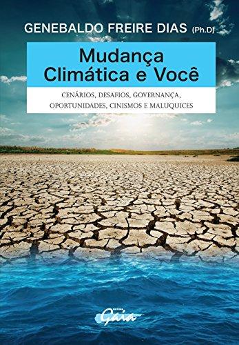 Mudança climática e você: cenários, desafios, governança, oportunidades, cinismos e maluquices