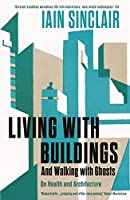 Living with Buildings: And Walking with Ghosts – On Health and Architecture (Wellcome Collection)