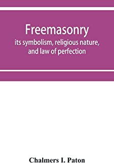 Freemasonry; its symbolism, religious nature, and law of perfection