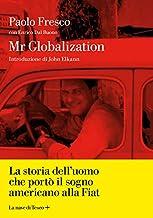 Scaricare Libri Mr Globalization. La storia dell'uomo che portò il sogno americano alla Fiat PDF