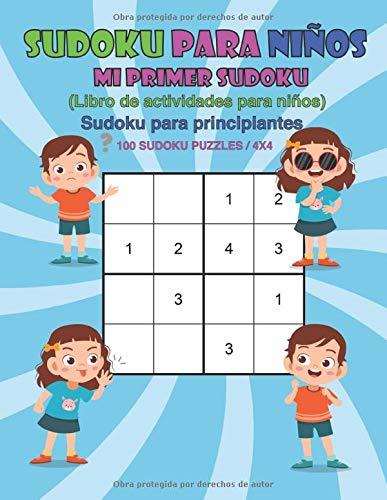 LIBRO SUDOKU PARA NIÑOS: MI PRIMER SUDOKU (Libros de actividades para niños) / SUDOKU PARA PRINCIPIANTES / 100 PUZZLES SUDOKU / 4X4 /