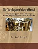 The Clock Repairer?s Bench Manual: Everything you need to know When Repairing Mechanical Clocks