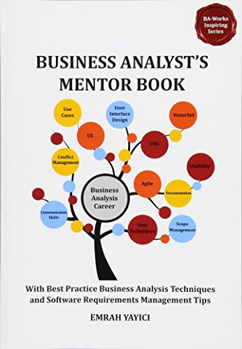Business Analyst\'s Mentor Book: With Best Practice Business Analysis Techniques and Software Requirements Management Tips (Ba-works Inspiring)