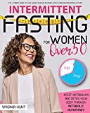 Intermittent Fasting For Women Over 50: The Ultimate Guide to Lose Weight and Delay Aging with a Proven Purification System. Reset Metabolism and Detox Your Body through Metabolic Autophagy