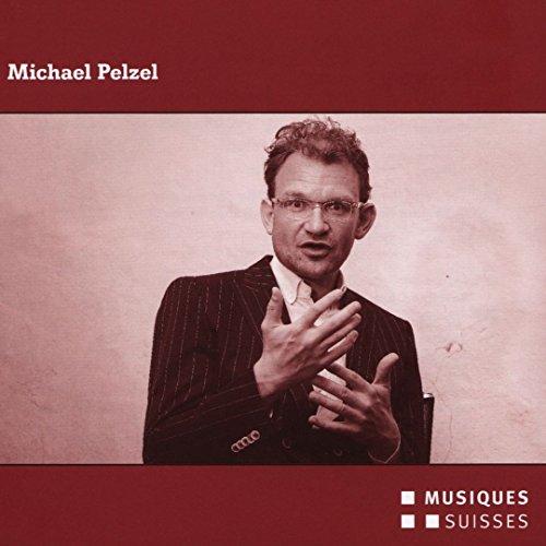 Michael Pelzel : Portrait du compositeur. Rundel, Poppe, Lavoie.