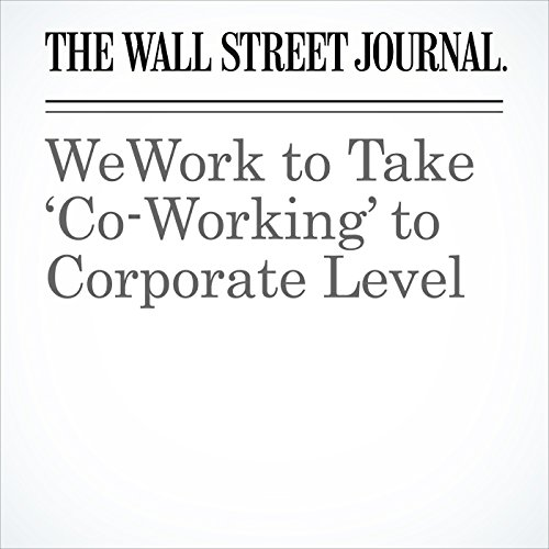 WeWork to Take 'Co-Working' to Corporate Level copertina