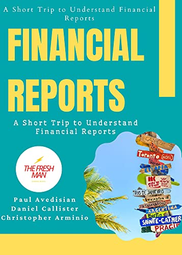 Financial Reports : A Short Trip to Understand Financial Reports (FRESH MAN) (English Edition)