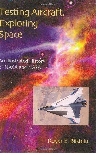 Testing Aircraft, Exploring Space: An Illustrated History of NACA and NASA by...
