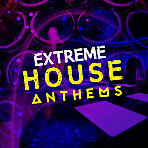 Extreme House Anthems