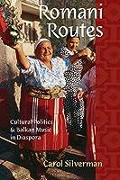Romani Routes: Cultural Politics and Balkan Music in Diaspora (American Musicspheres)