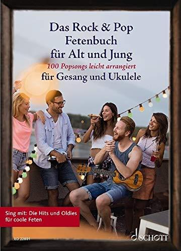 Das Rock & Pop Fetenbuch für Alt und Jung: 100 Popsongs leicht arrangiert für Gesang und Ukulele. Gesang und Ukulele. Liederbuch. (Liederbücher für Alt und Jung)