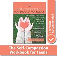 The Self-Compassion Workbook for Teens: mindfulness & compassion skills to overcome self-criticism & embrace who you are (An Instant Help Book for Teens)