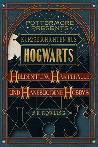 Kurzgeschichten aus Hogwarts: Heldentum, Härtefälle und hanebüchene Hobbys (Kindle Single) (Pottermore Presents 1)