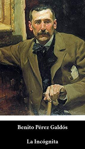 Benito Pérez Galdós - La Incógnita (Spanish Edition) (Anotado)