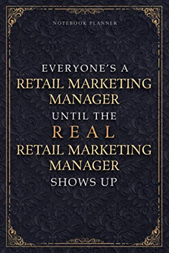 Notebook Planner Everyone's A Retail Marketing Manager Until The Real Retail Marketing Manager Shows Up Luxury Job Title Cover: Daily, College, Daily ... Pages, Small Business, A5, 6x9 inch, Journal