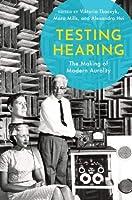 Testing Hearing: The Making of Modern Aurality