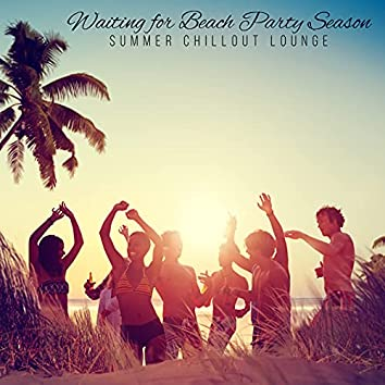 Waiting for Beach Party Season (Summer Chillout Lounge)