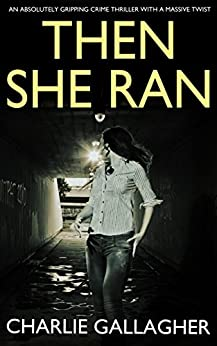 THEN SHE RAN an absolutely gripping crime thriller with a massive twist (Langthorne Police Series Book 6) by [CHARLIE GALLAGHER]