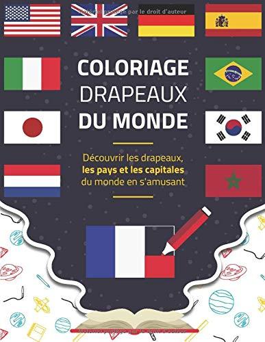 COLORIAGE DRAPEAUX DU MONDE: Découvrir les drapeaux, les pays et les capitales du monde en s'amusant   Un cadeau idéal pour les enfants et les adultes fan de la géographie.