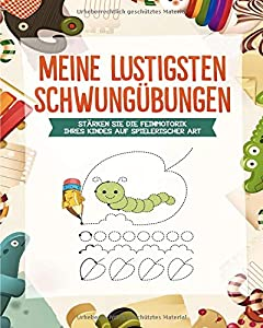 Meine lustigsten Schwungübungen: Das Vorschulbuch mit Schwungübungen zum Üben der Feinmotorik, Augen- und Handkoordination des Kindes