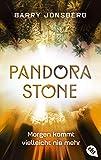 Pandora Stone - Morgen kommt vielleicht nie mehr (Die Pandora Stone-Reihe, Band 3) von Barry Jonsberg