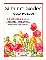 Summer Garden Coloring Book: An Adult Coloring Book with Summer Flowers and Summer Gardening Scenes, Butterflies, Birds, Animals and Flower Mandalas for Relaxation and Stress Relief