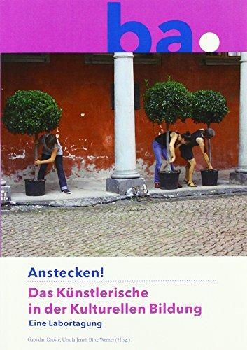 Anstecken!: Das Künstlerische in der Kulturellen Bildung. Eine Labortagung (Wolfenbütteler Akademie-Texte)