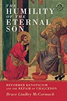The Humility of the Eternal Son: Reformed Kenoticism and the Repair of Chalcedon (Current Issues in Theology, Series Number 18)